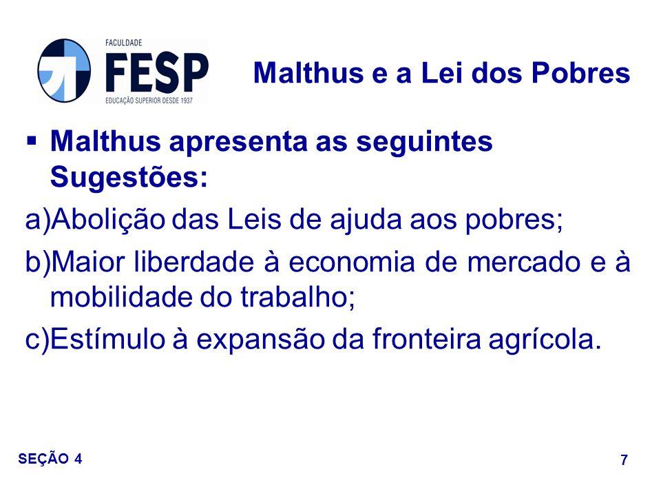 Malthus apresenta as seguintes Sugestões: a)Abolição das Leis de ajuda aos pobres; b)Maior liberdade à economia de mercado e à mobilidade do trabalho;