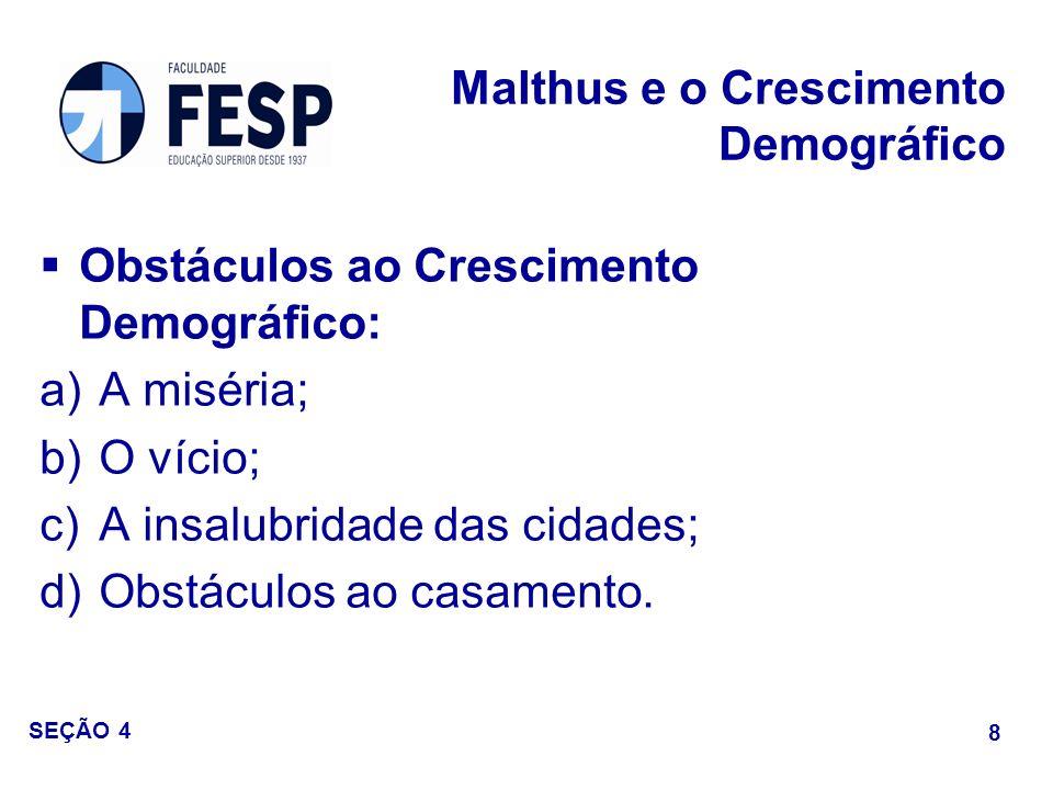 Obstáculos ao Crescimento Demográfico: a)A miséria; b)O vício; c)A insalubridade das cidades; d)Obstáculos ao casamento. Malthus e o Crescimento Demog