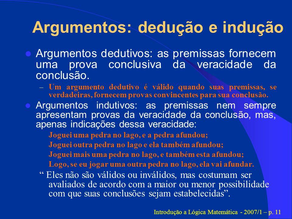 Argumentos: dedução e indução Argumentos dedutivos: as premissas fornecem uma prova conclusiva da veracidade da conclusão. – Um argumento dedutivo é v