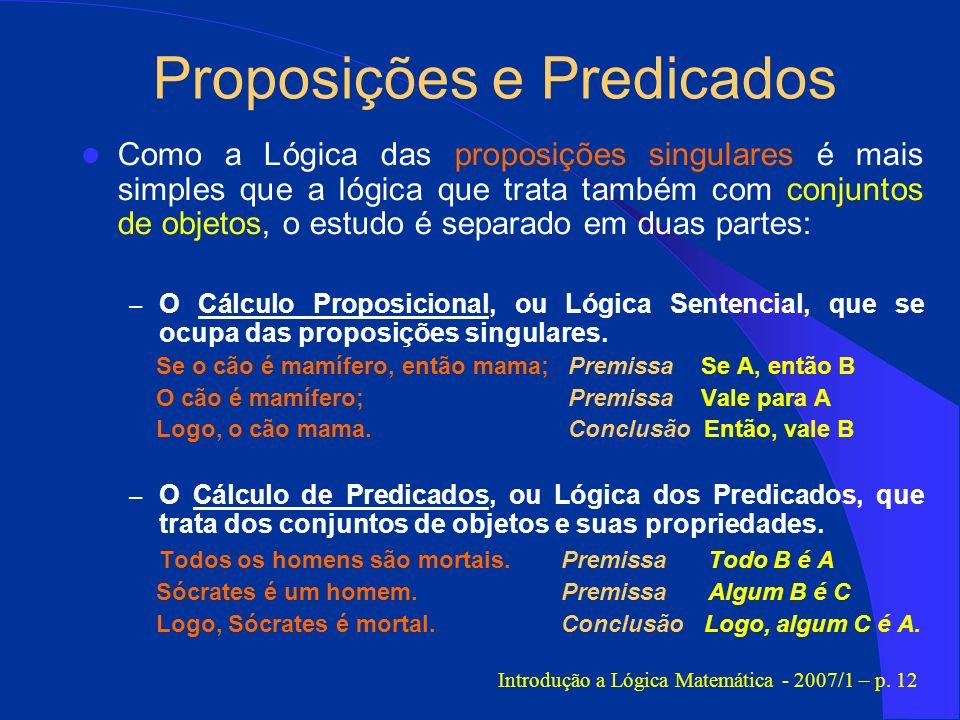 Proposições e Predicados Como a Lógica das proposições singulares é mais simples que a lógica que trata também com conjuntos de objetos, o estudo é se
