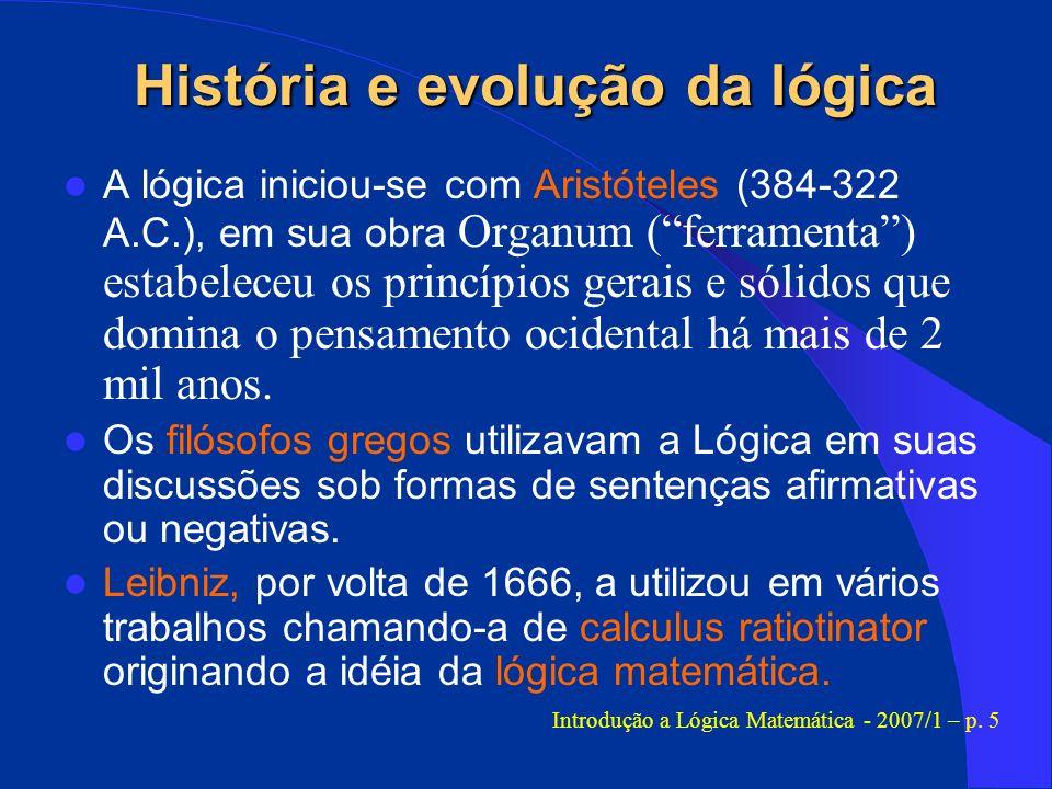 História e evolução da lógica A lógica iniciou-se com Aristóteles (384-322 A.C.), em sua obra Organum (ferramenta) estabeleceu os princípios gerais e
