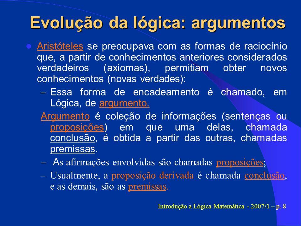 Evolução da lógica: argumentos Aristóteles se preocupava com as formas de raciocínio que, a partir de conhecimentos anteriores considerados verdadeiro