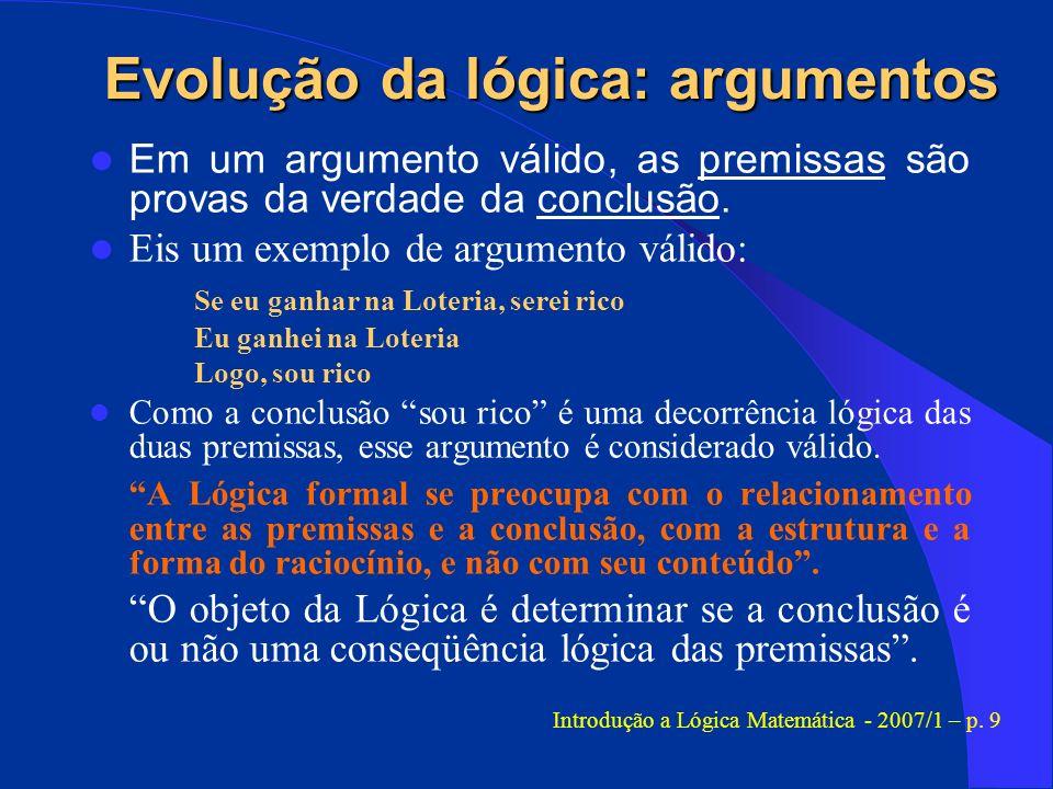 Em um argumento válido, as premissas são provas da verdade da conclusão. Eis um exemplo de argumento válido: Se eu ganhar na Loteria, serei rico Eu ga