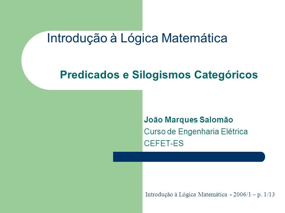 Introdução à Lógica Matemática Predicados e Silogismos Categóricos João Marques Salomão Curso de Engenharia Elétrica CEFET-ES Introdução à Lógica Mate