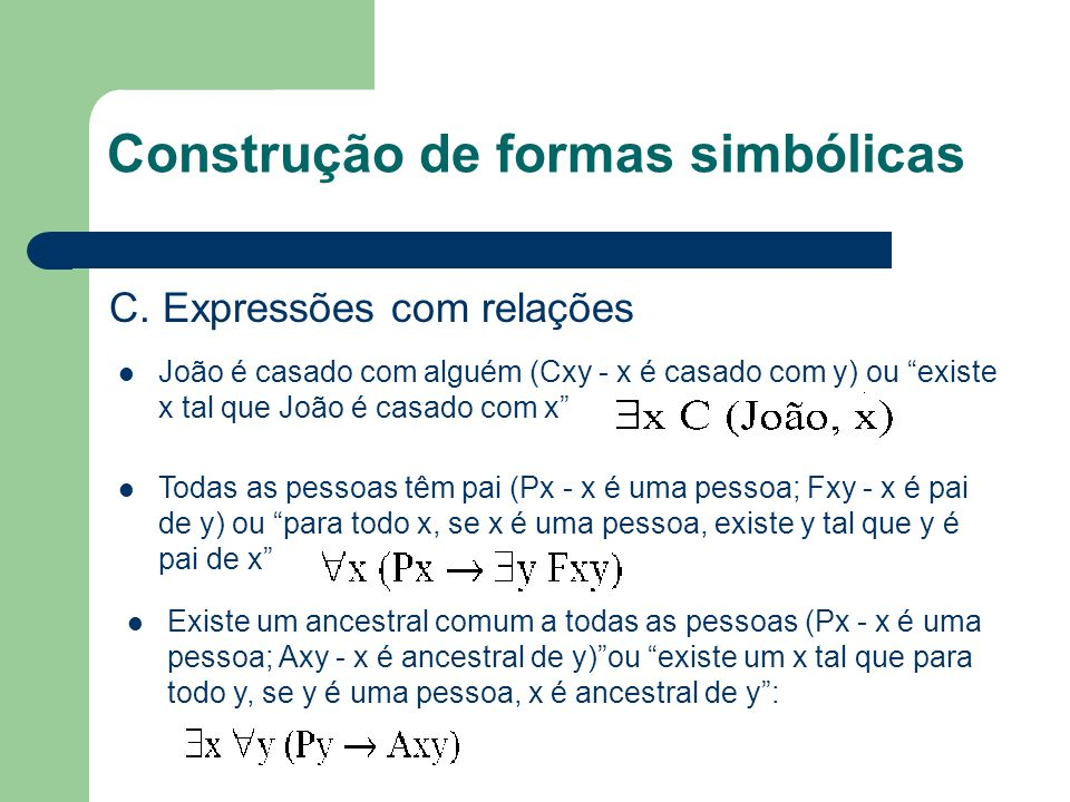 Construção de formas simbólicas C. Expressões com relações João é casado com alguém (Cxy - x é casado com y) ou existe x tal que João é casado com x T