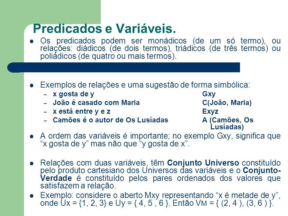 Predicados e Variáveis. Os predicados podem ser monádicos (de um só termo), ou relações: diádicos (de dois termos), triádicos (de três termos) ou poli