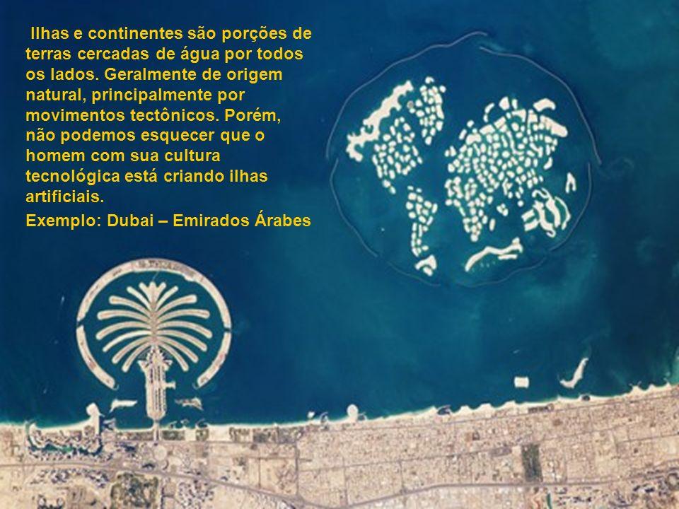 Ilhas e continentes são porções de terras cercadas de água por todos os lados. Geralmente de origem natural, principalmente por movimentos tectônicos.