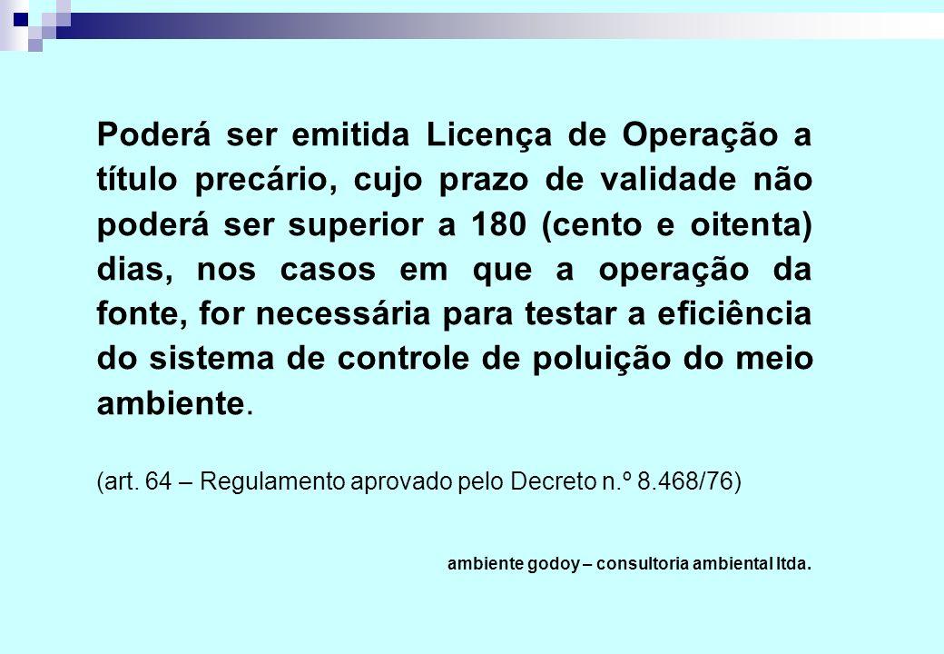 Poderá ser emitida Licença de Operação a título precário, cujo prazo de validade não poderá ser superior a 180 (cento e oitenta) dias, nos casos em qu