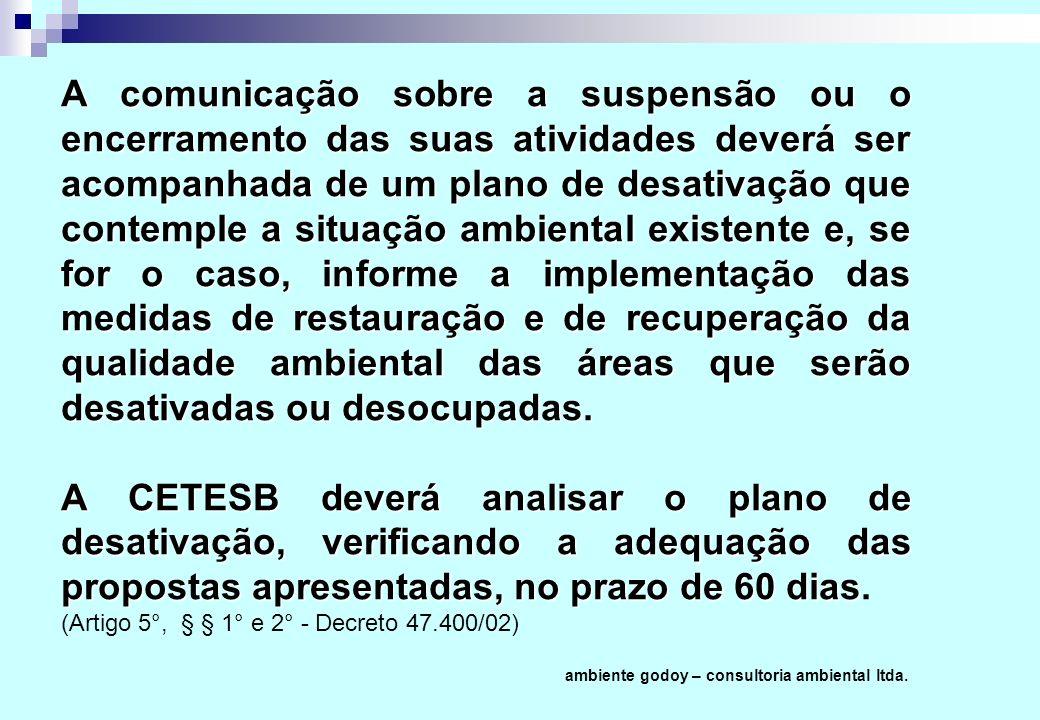 A comunicação sobre a suspensão ou o encerramento das suas atividades deverá ser acompanhada de um plano de desativação que contemple a situação ambie