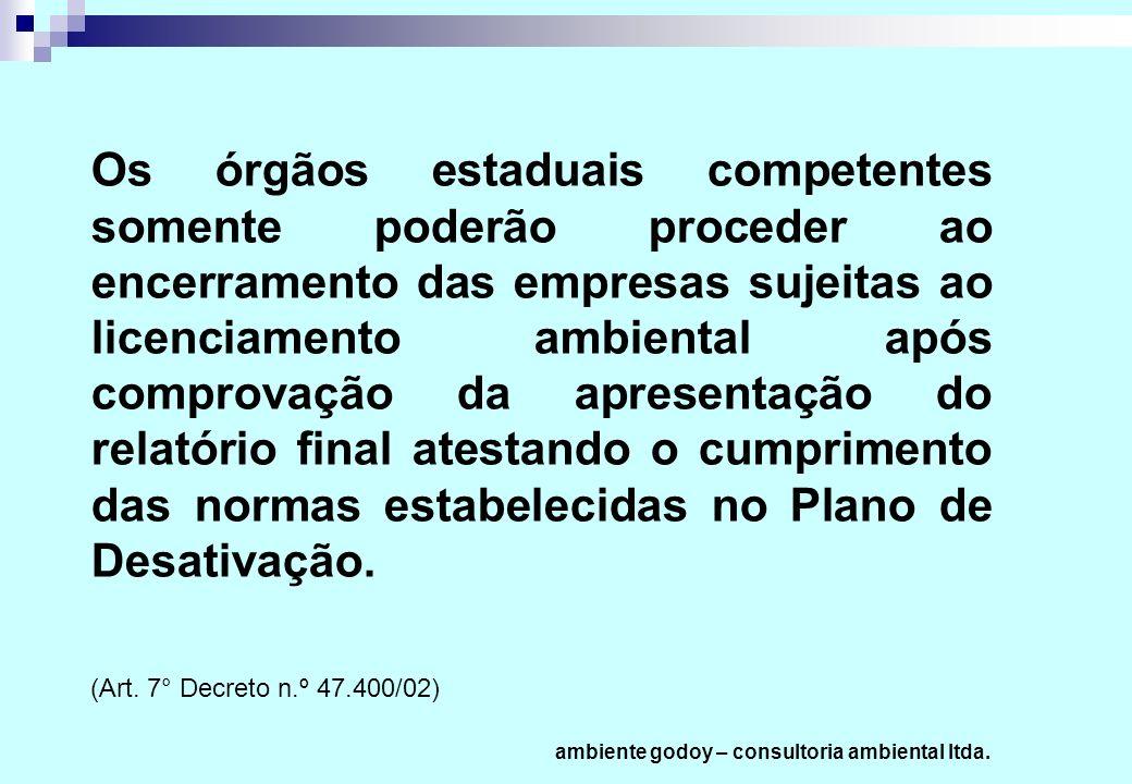 Os órgãos estaduais competentes somente poderão proceder ao encerramento das empresas sujeitas ao licenciamento ambiental após comprovação da apresent