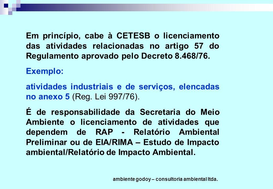 Em princípio, cabe à CETESB o licenciamento das atividades relacionadas no artigo 57 do Regulamento aprovado pelo Decreto 8.468/76. Exemplo: atividade