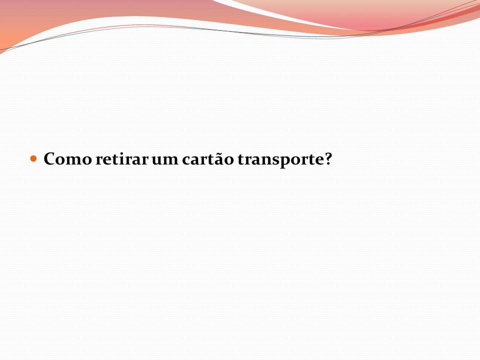 Como retirar um cartão transporte?