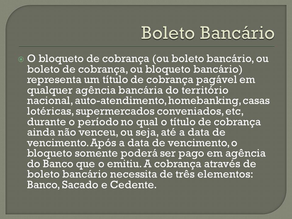 O bloqueto de cobrança (ou boleto bancário, ou boleto de cobrança, ou bloqueto bancário) representa um título de cobrança pagável em qualquer agência