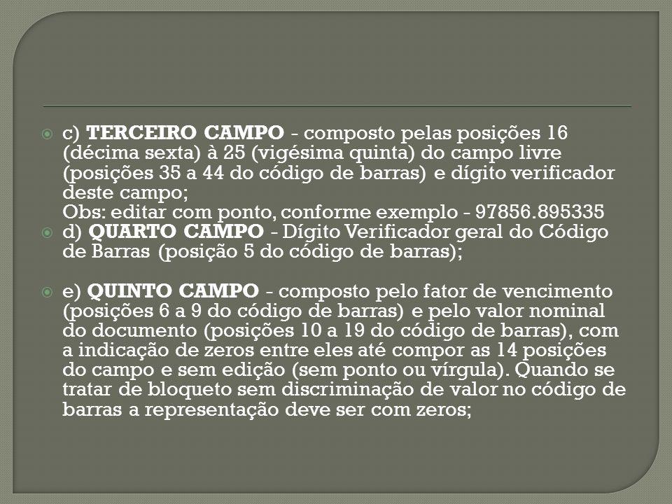 c) TERCEIRO CAMPO - composto pelas posições 16 (décima sexta) à 25 (vigésima quinta) do campo livre (posições 35 a 44 do código de barras) e dígito ve