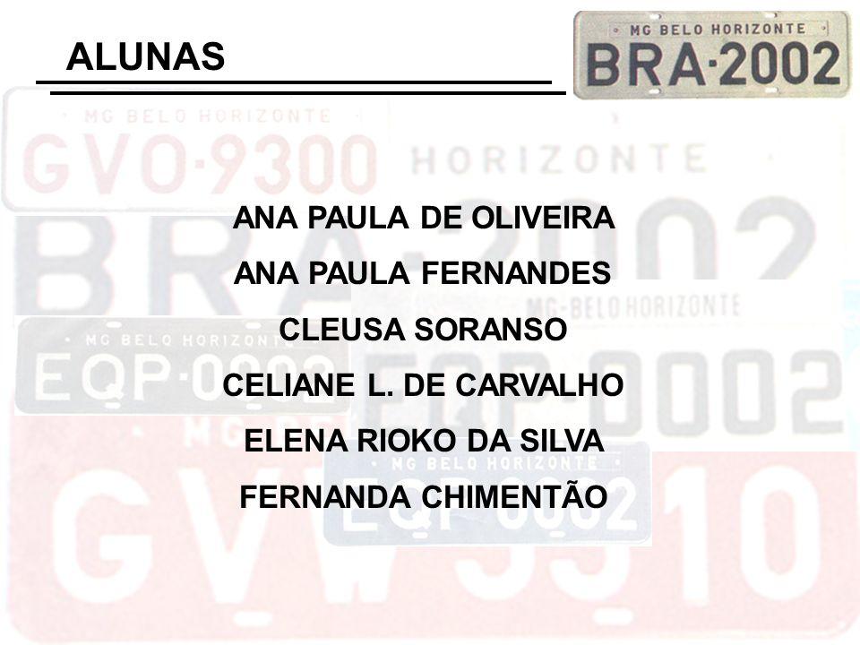 ALUNAS ANA PAULA DE OLIVEIRA ANA PAULA FERNANDES CLEUSA SORANSO CELIANE L. DE CARVALHO ELENA RIOKO DA SILVA FERNANDA CHIMENTÃO