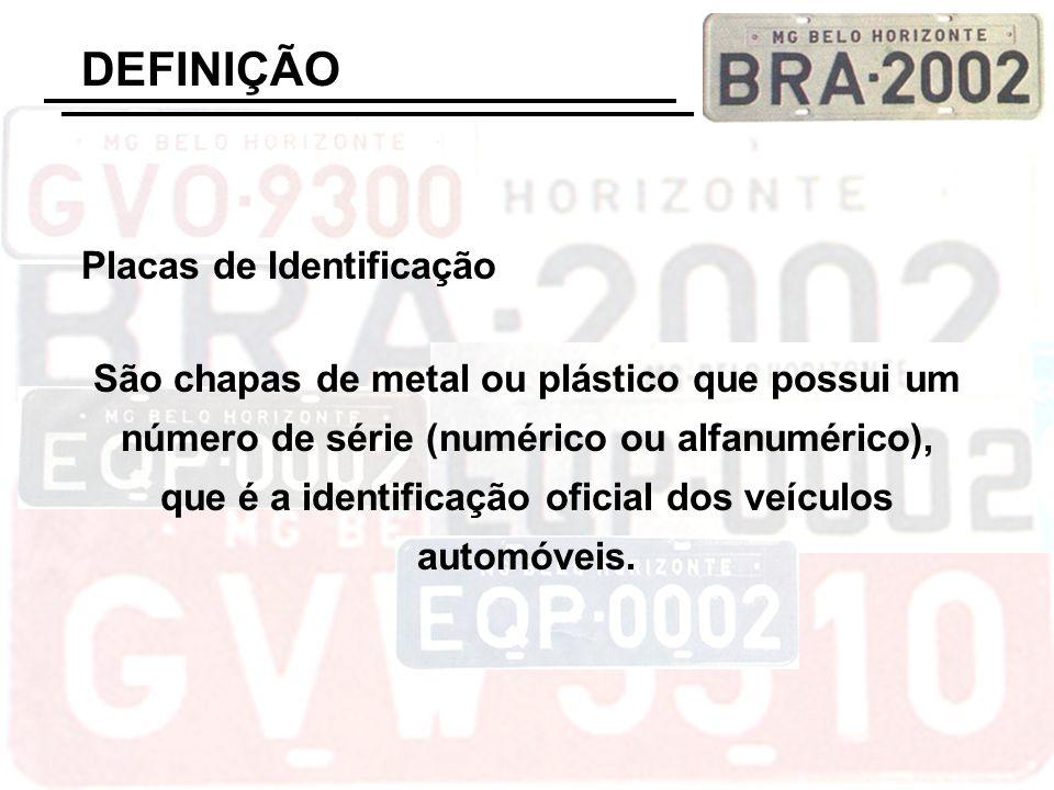 Placas de Identificação São chapas de metal ou plástico que possui um número de série (numérico ou alfanumérico), que é a identificação oficial dos ve