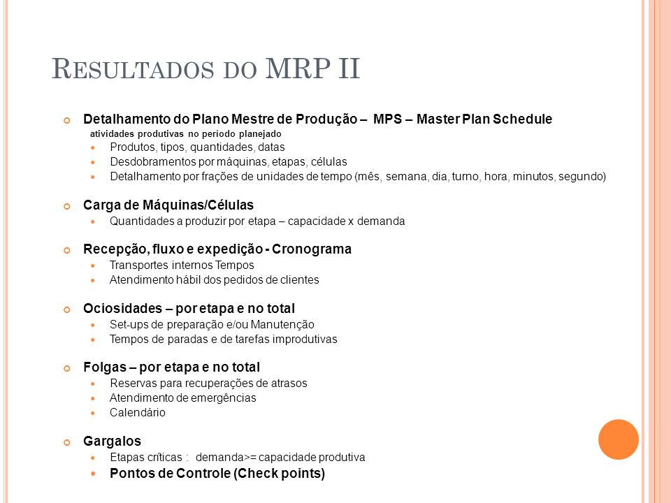 R ESULTADOS DO MRP II Detalhamento do Plano Mestre de Produção – MPS – Master Plan Schedule atividades produtivas no período planejado Produtos, tipos