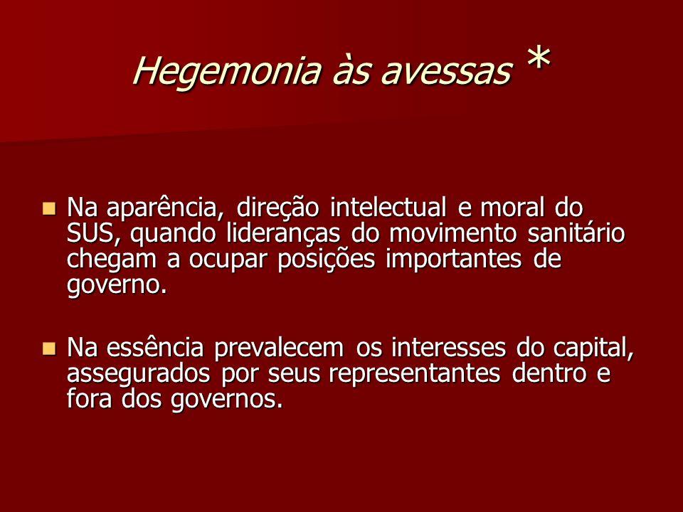 Hegemonia às avessas * Na aparência, direção intelectual e moral do SUS, quando lideranças do movimento sanitário chegam a ocupar posições importantes