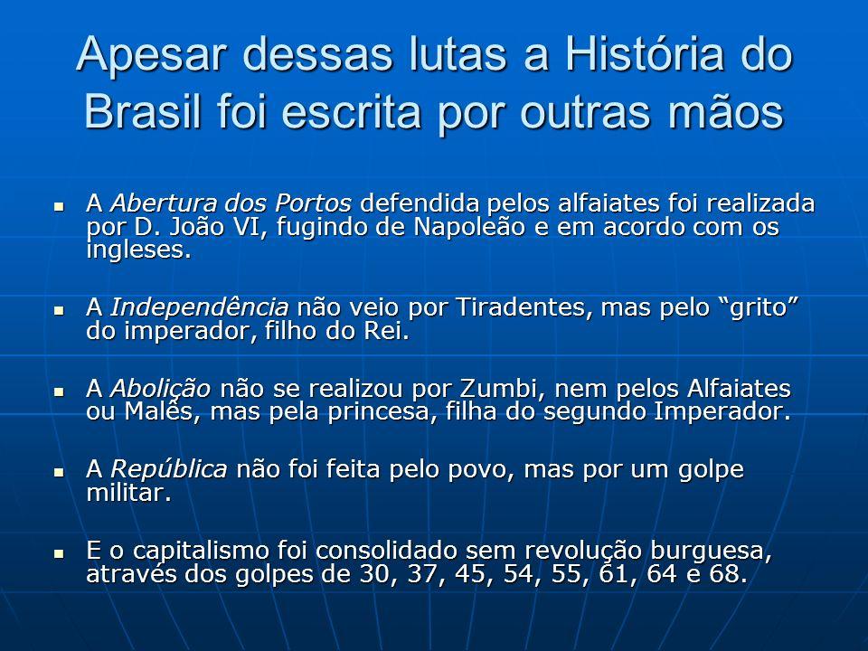 Apesar dessas lutas a História do Brasil foi escrita por outras mãos A Abertura dos Portos defendida pelos alfaiates foi realizada por D.