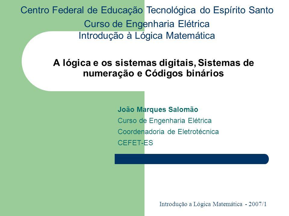 A lógica e os sistemas digitais, Sistemas de numeração e Códigos binários Centro Federal de Educação Tecnológica do Espírito Santo Curso de Engenharia