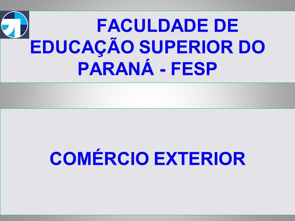FACULDADE DE EDUCAÇÃO SUPERIOR DO PARANÁ - FESP COMÉRCIO EXTERIOR