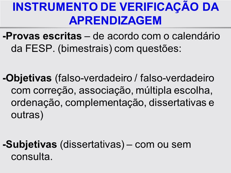 INSTRUMENTO DE VERIFICAÇÃO DA APRENDIZAGEM -Provas escritas – de acordo com o calendário da FESP. (bimestrais) com questões: -Objetivas (falso-verdade