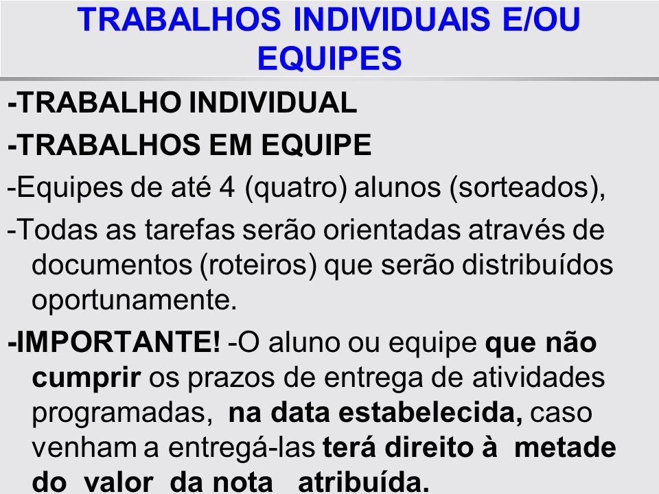 TRABALHOS INDIVIDUAIS E/OU EQUIPES -TRABALHO INDIVIDUAL -TRABALHOS EM EQUIPE -Equipes de até 4 (quatro) alunos (sorteados), -Todas as tarefas serão or
