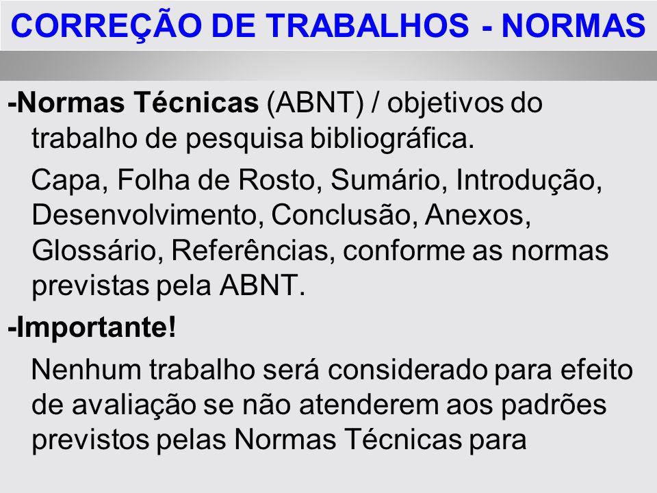 CORREÇÃO DE TRABALHOS - NORMAS -Normas Técnicas (ABNT) / objetivos do trabalho de pesquisa bibliográfica. Capa, Folha de Rosto, Sumário, Introdução, D
