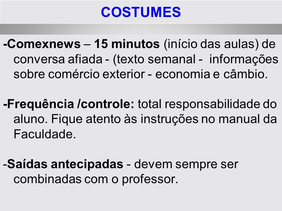 COSTUMES -Comexnews – 15 minutos (início das aulas) de conversa afiada - (texto semanal - informações sobre comércio exterior - economia e câmbio. -Fr