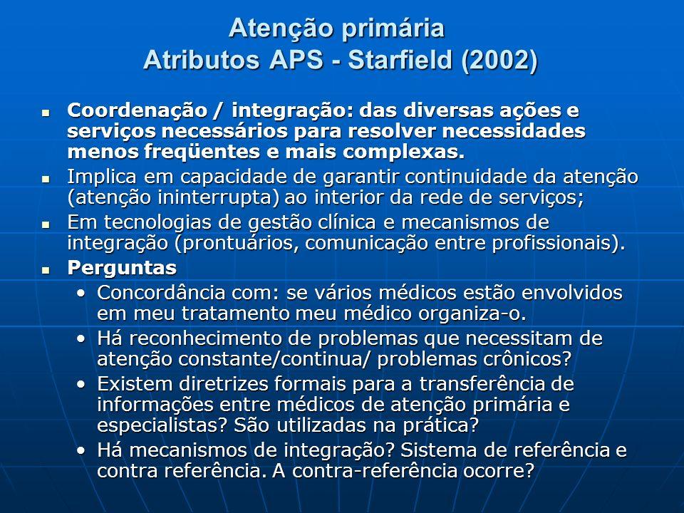Atenção primária Atributos APS - Starfield (2002) Coordenação / integração: das diversas ações e serviços necessários para resolver necessidades menos