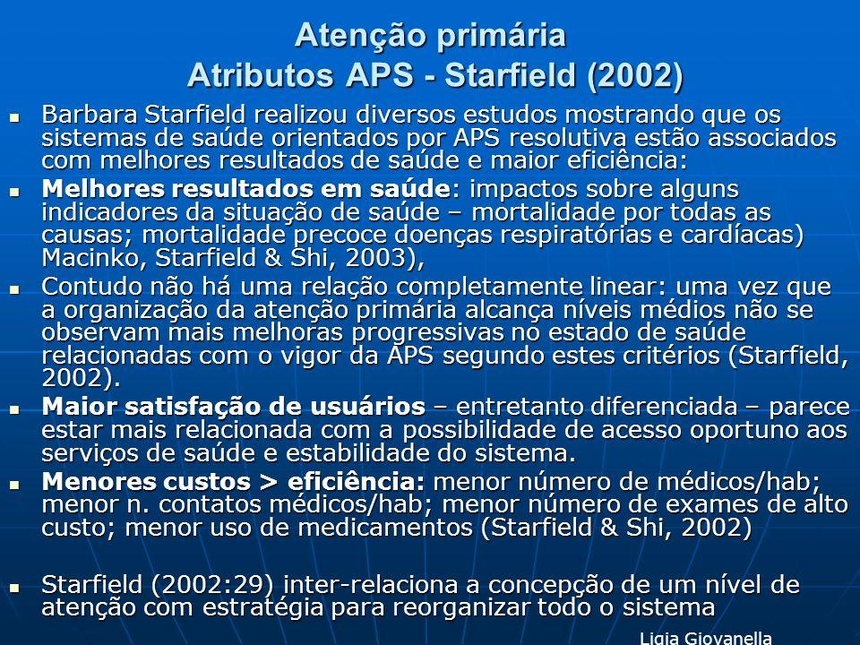 Atenção primária Atributos APS - Starfield (2002) Barbara Starfield realizou diversos estudos mostrando que os sistemas de saúde orientados por APS re