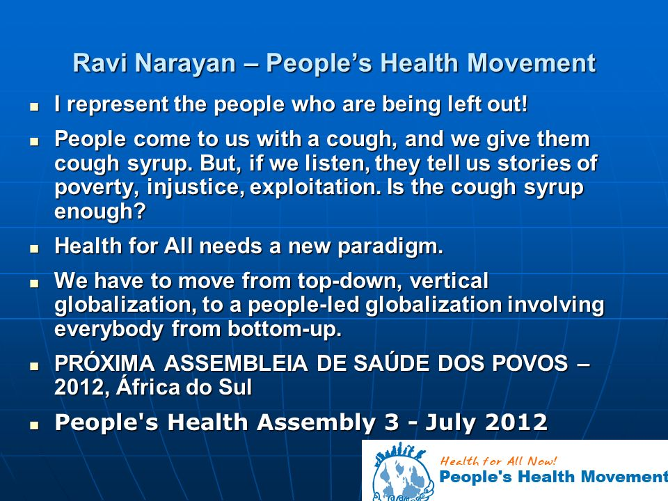 Ravi Narayan – Peoples Health Movement I represent the people who are being left out.
