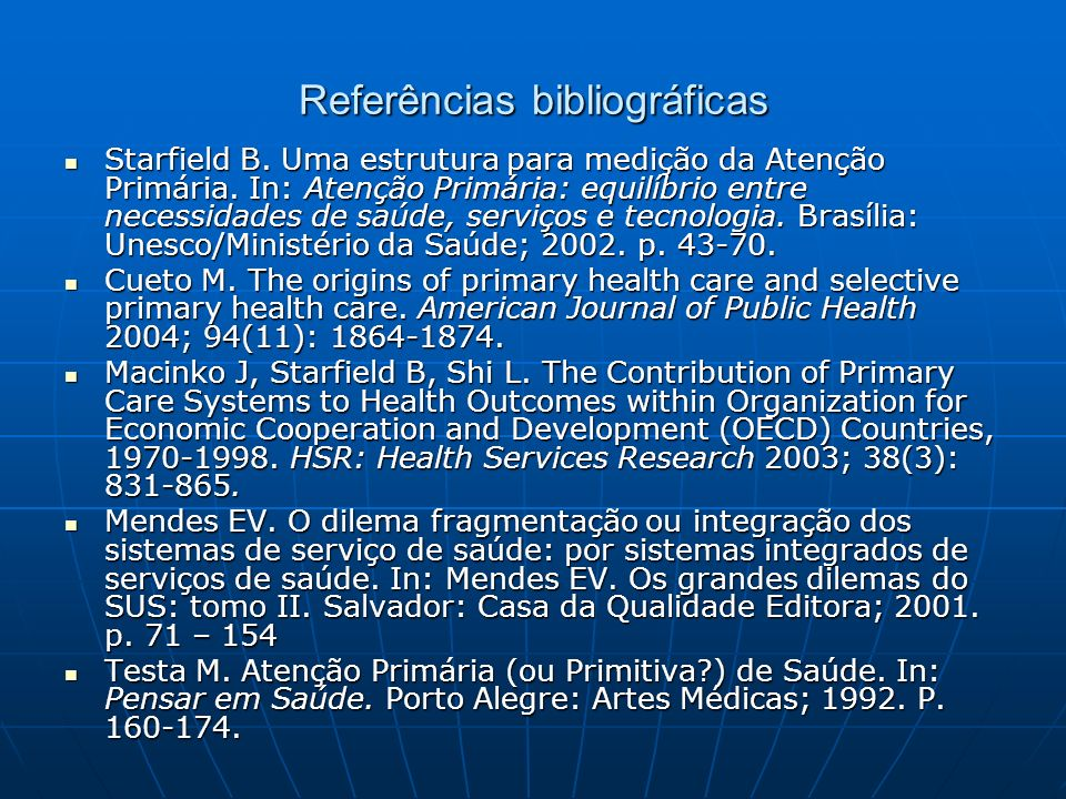 Referências bibliográficas Starfield B. Uma estrutura para medição da Atenção Primária. In: Atenção Primária: equilíbrio entre necessidades de saúde,