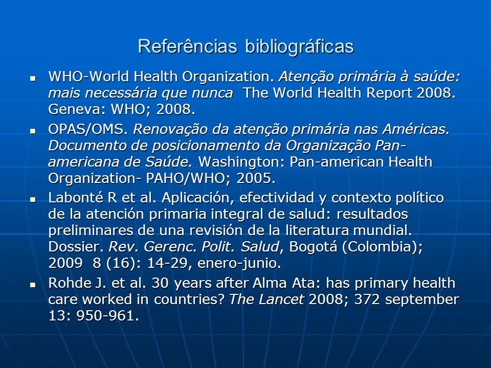 Referências bibliográficas WHO-World Health Organization. Atenção primária à saúde: mais necessária que nunca The World Health Report 2008. Geneva: WH