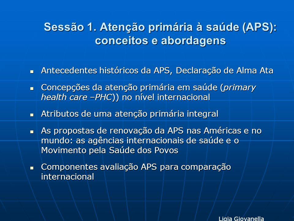 Sessão 1. Atenção primária à saúde (APS): conceitos e abordagens Antecedentes históricos da APS, Declaração de Alma Ata Antecedentes históricos da APS