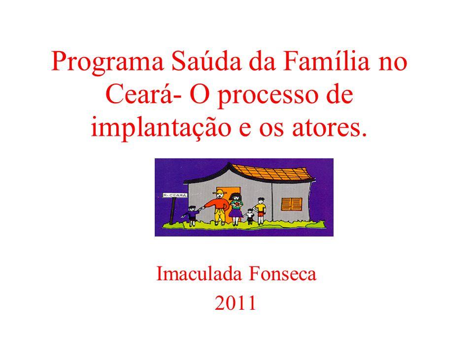 Programa Saúda da Família no Ceará- O processo de implantação e os atores. Imaculada Fonseca 2011