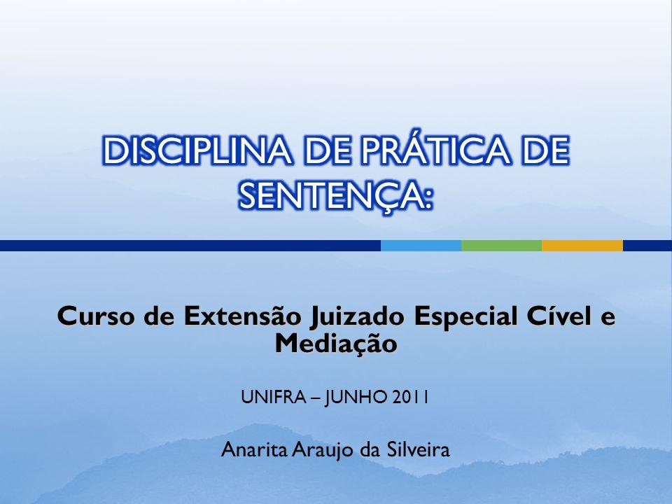 Curso de Extensão Juizado Especial Cível e Mediação UNIFRA – JUNHO 2011 Anarita Araujo da Silveira