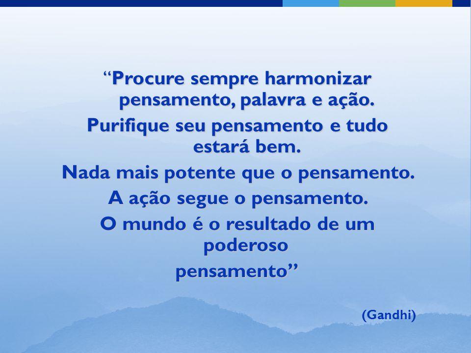 Procure sempre harmonizar pensamento, palavra e ação.Procure sempre harmonizar pensamento, palavra e ação.
