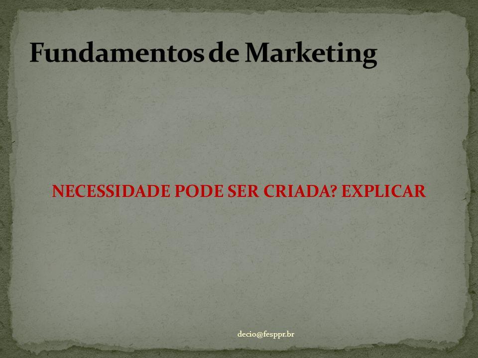 NECESSIDADE PODE SER CRIADA? EXPLICAR decio@fesppr.br