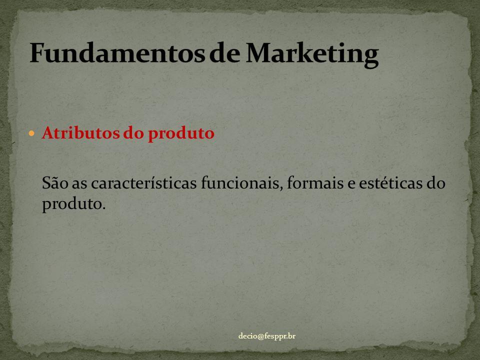 Atributos do produto São as características funcionais, formais e estéticas do produto. decio@fesppr.br