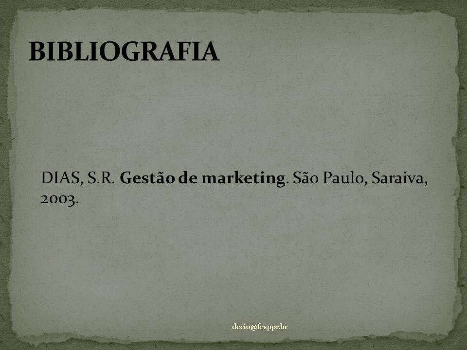 DIAS, S.R. Gestão de marketing. São Paulo, Saraiva, 2003. decio@fesppr.br