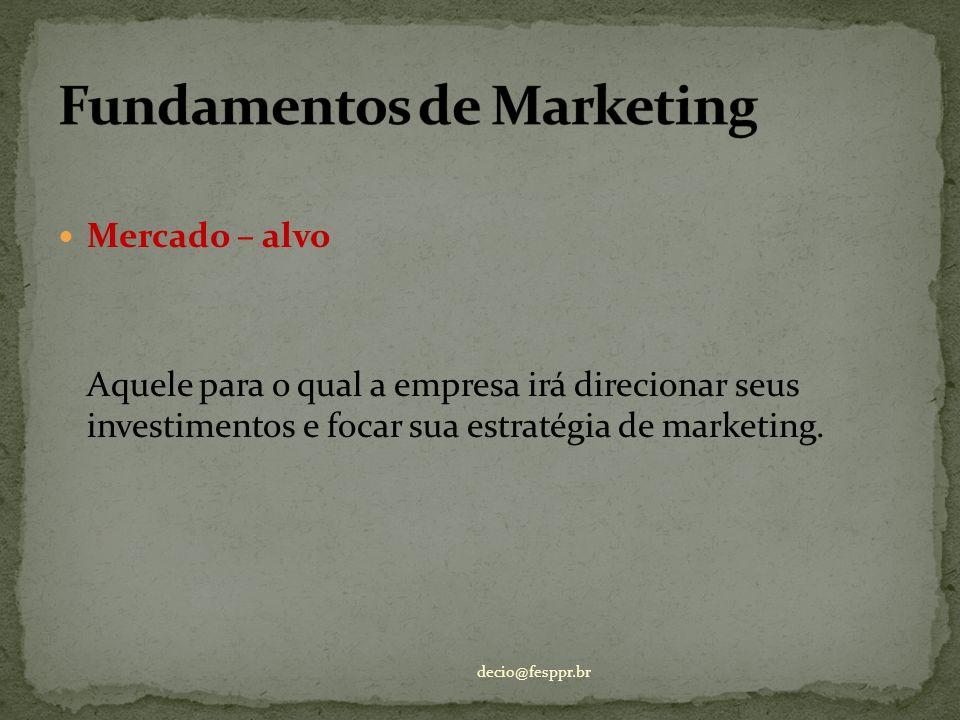 Mercado – alvo Aquele para o qual a empresa irá direcionar seus investimentos e focar sua estratégia de marketing. decio@fesppr.br