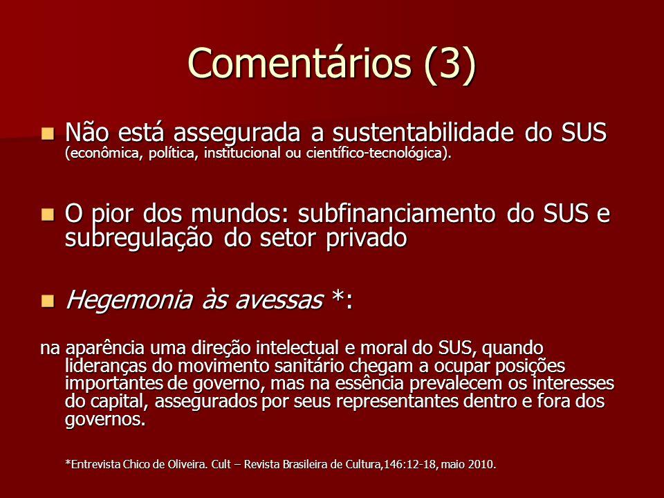 Comentários (3) Não está assegurada a sustentabilidade do SUS (econômica, política, institucional ou científico-tecnológica). Não está assegurada a su