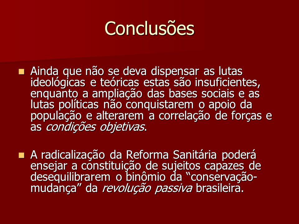 Conclusões Ainda que não se deva dispensar as lutas ideológicas e teóricas estas são insuficientes, enquanto a ampliação das bases sociais e as lutas