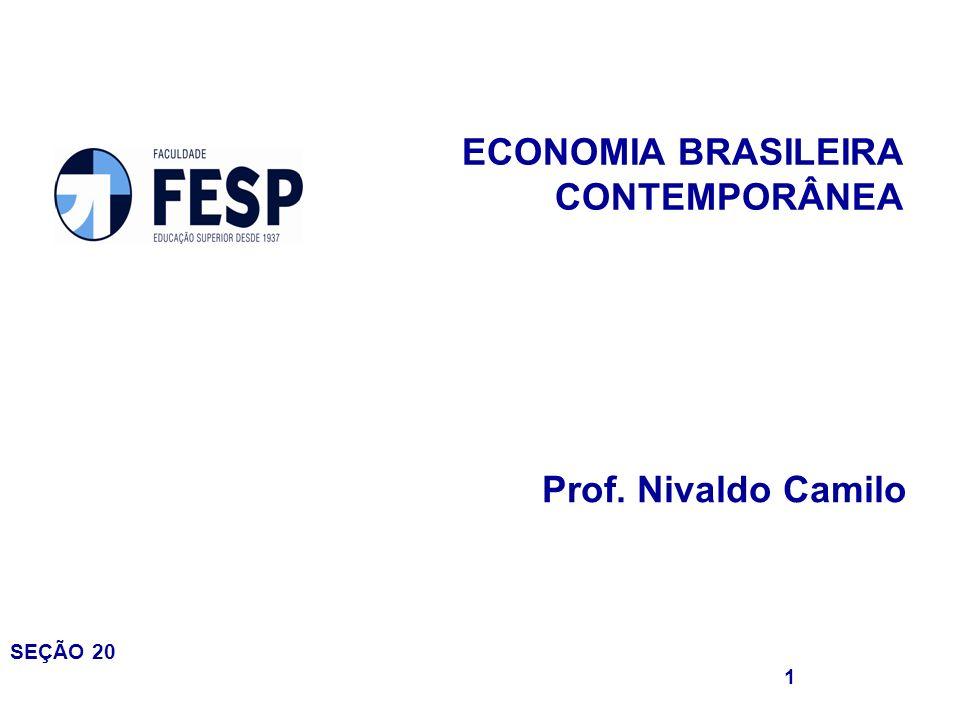ECONOMIA BRASILEIRA CONTEMPORÂNEA Prof. Nivaldo Camilo SEÇÃO 20 1