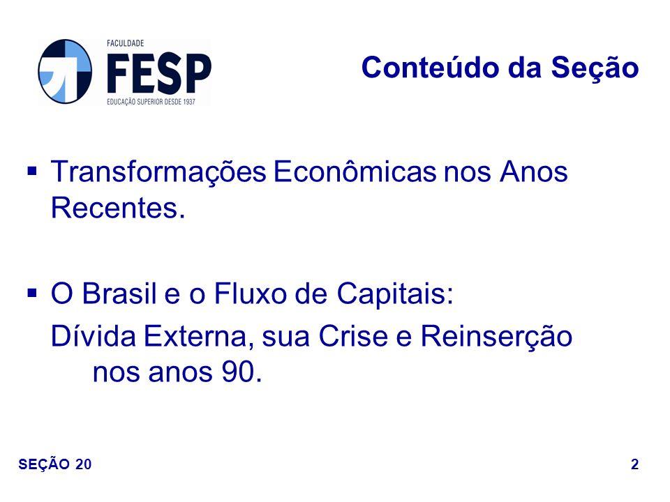 Transformações Econômicas nos Anos Recentes. O Brasil e o Fluxo de Capitais: Dívida Externa, sua Crise e Reinserção nos anos 90. Conteúdo da Seção 2 S