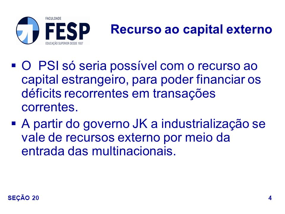 Abertura financeira + elevação da taxa de juros no Brasil = entrada de recursos externos no país = ampliação da dívida externa nacional; Brasil se aproveita deste fluxo para financiar balança de transações correntes; Abertura financeira: consequências 15 SEÇÃO 20