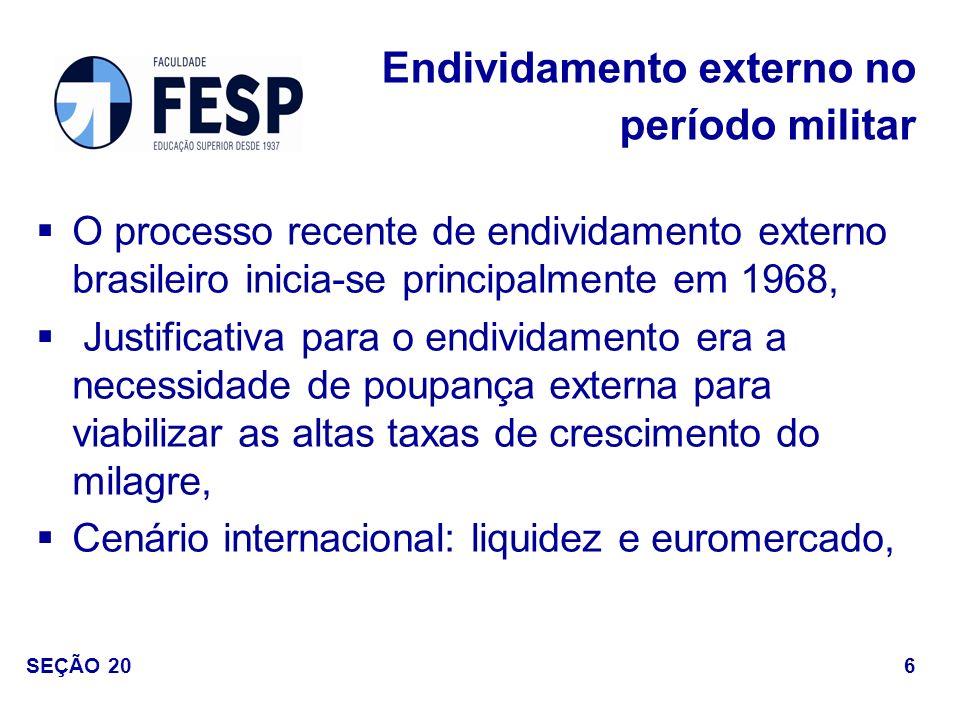 O processo recente de endividamento externo brasileiro inicia-se principalmente em 1968, Justificativa para o endividamento era a necessidade de poupa