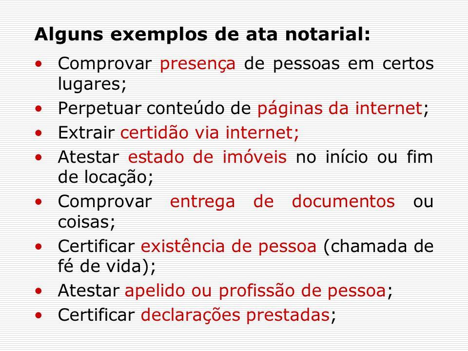 Alguns exemplos de ata notarial: Comprovar presença de pessoas em certos lugares; Perpetuar conteúdo de páginas da internet; Extrair certidão via inte