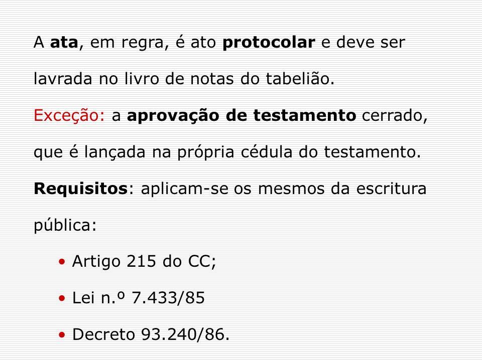 A ata, em regra, é ato protocolar e deve ser lavrada no livro de notas do tabelião. Exceção: a aprovação de testamento cerrado, que é lançada na própr